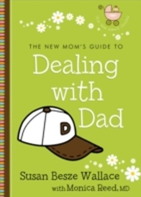 New Mom's Guide to Dealing with Dad (The New Mom's Guides)