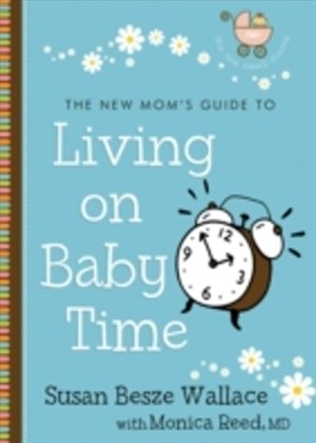 New Mom's Guide to Living on Baby Time (The New Mom's Guides)