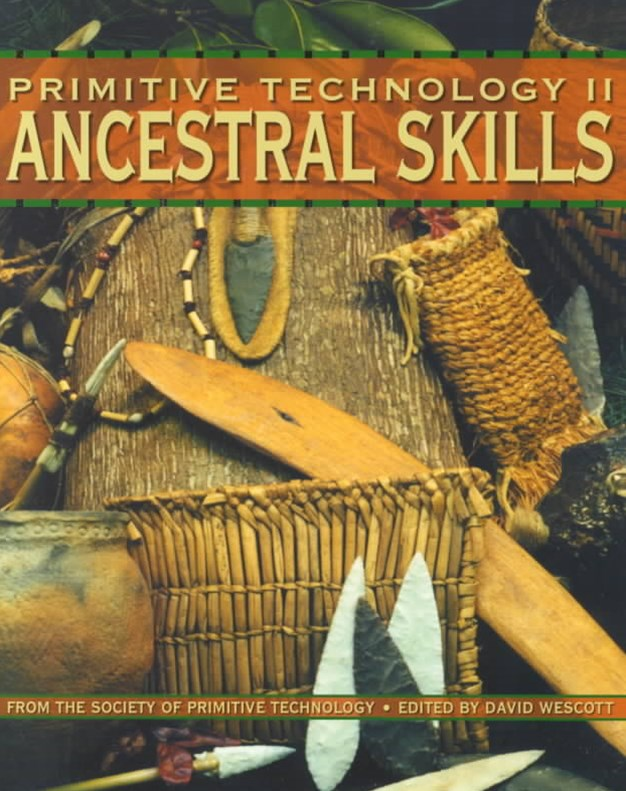 Primitive Technology II: Ancestral Skills: From the Society Of Primitive Technology