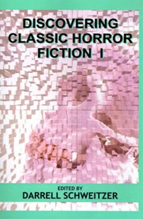 Discovering Classic Horror Fiction I by Darrell Schweitzer (9781587150036) - HardCover - Reference