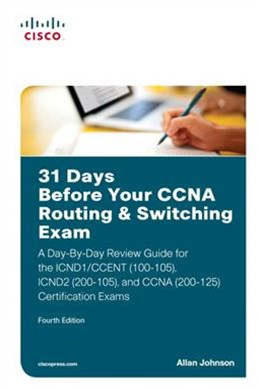31 Days Before Your CCNA Routing & Switching Exam: A Day-By-Day Review Guide for the ICND1 (100-105), ICND2 (200-105), and CCNA (200-125) Certification Exams