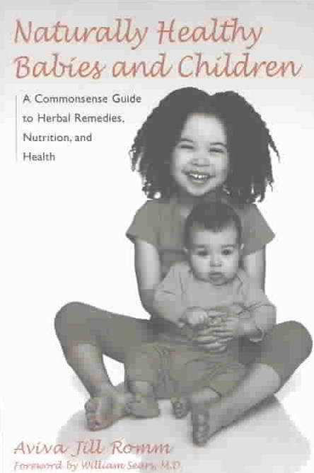 Naturally Healthy Babies And Chi                                        A Commonsense Guide to Herbal Remedies, Nutrition and Health