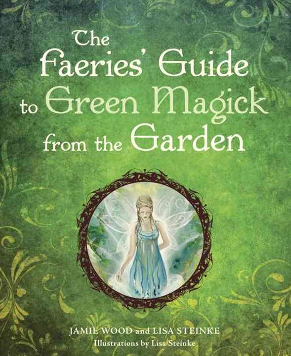 The Faerie's Guide to Green Magick from the Garden