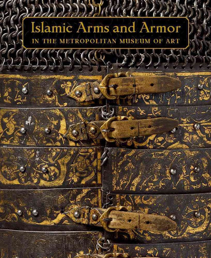 Masterpieces of Islamic Arms and Armor