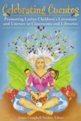 Celebrating Cuentos: Promoting Latino Children's Literature and Literacy in Classrooms and Libraries