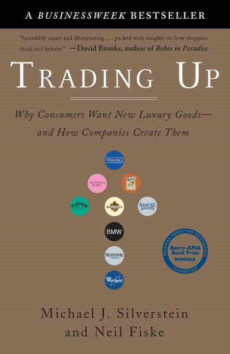 Trading Up: Why Consumers Want New Luxury Goods-and How Companies CreateThem