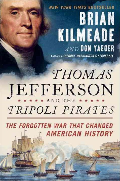 Thomas Jefferson and the Tripoli Pirates: The Forgotten WarThat Changed American History