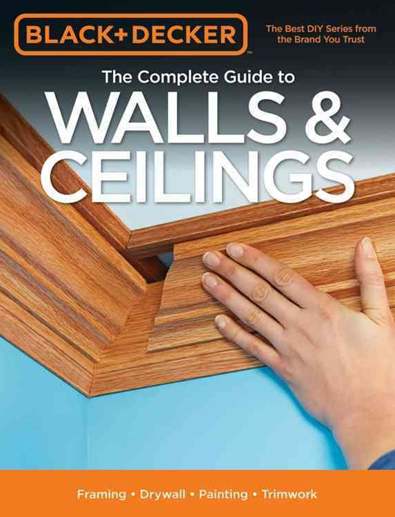 The Complete Guide to Walls & Ceilings (Black & Decker)