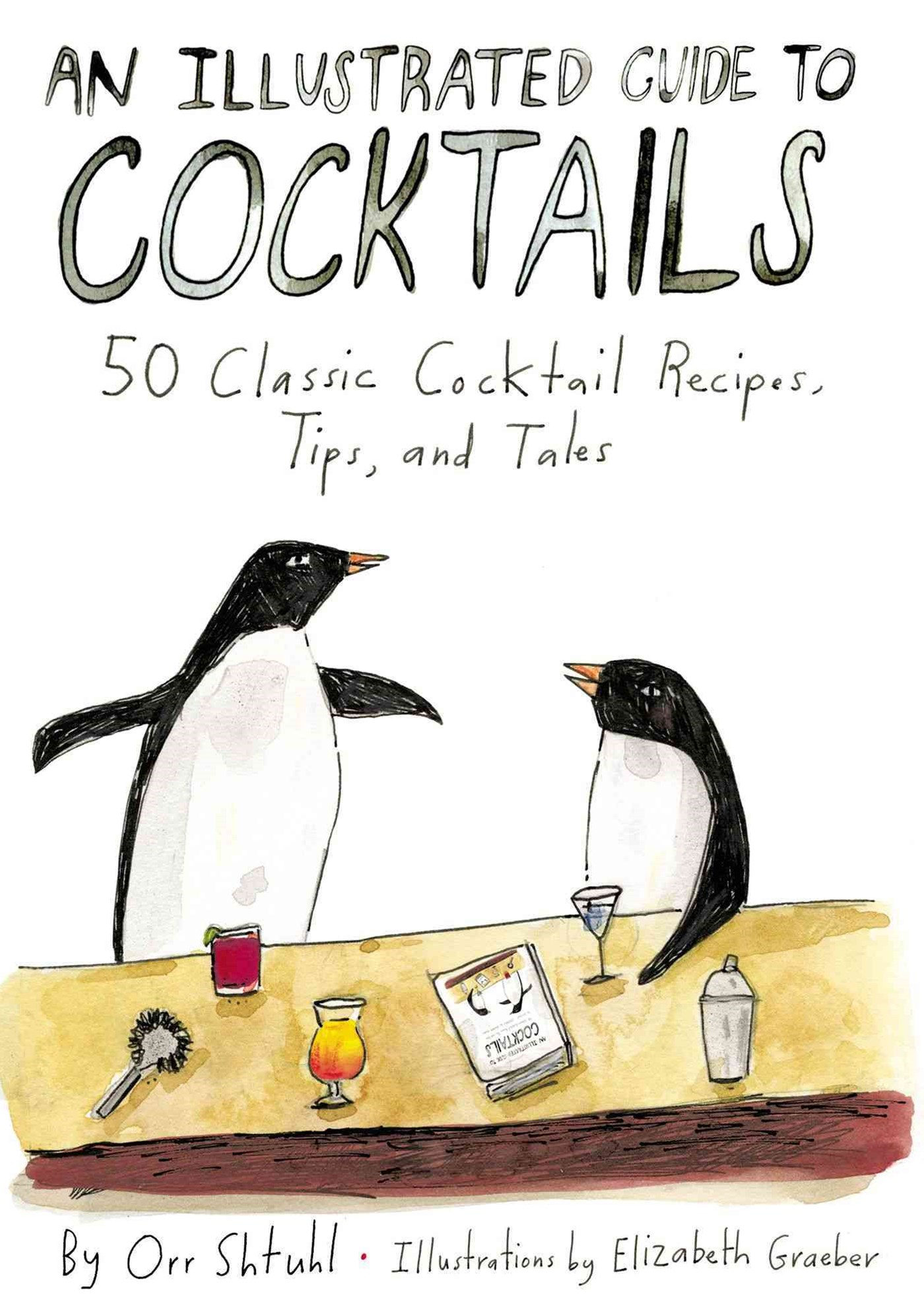 Illustrated Guide to Cocktails: 50 Classic Cocktail Recipes,Tips, and Tales, An