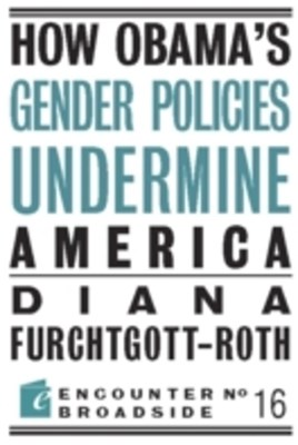 How Obama's Gender Policies Undermine America