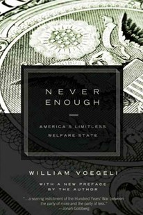Never Enough by William Voegeli (9781594035845) - PaperBack - Business & Finance Ecommerce