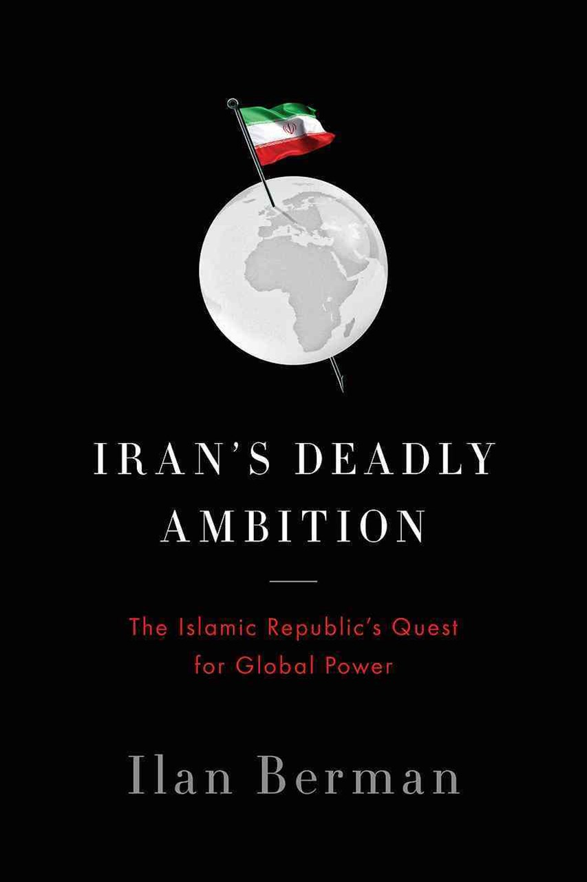Iran's Deadly Ambition