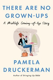 There Are No Grown-ups by Pamela Druckerman (9781594206375) - HardCover - Biographies General Biographies