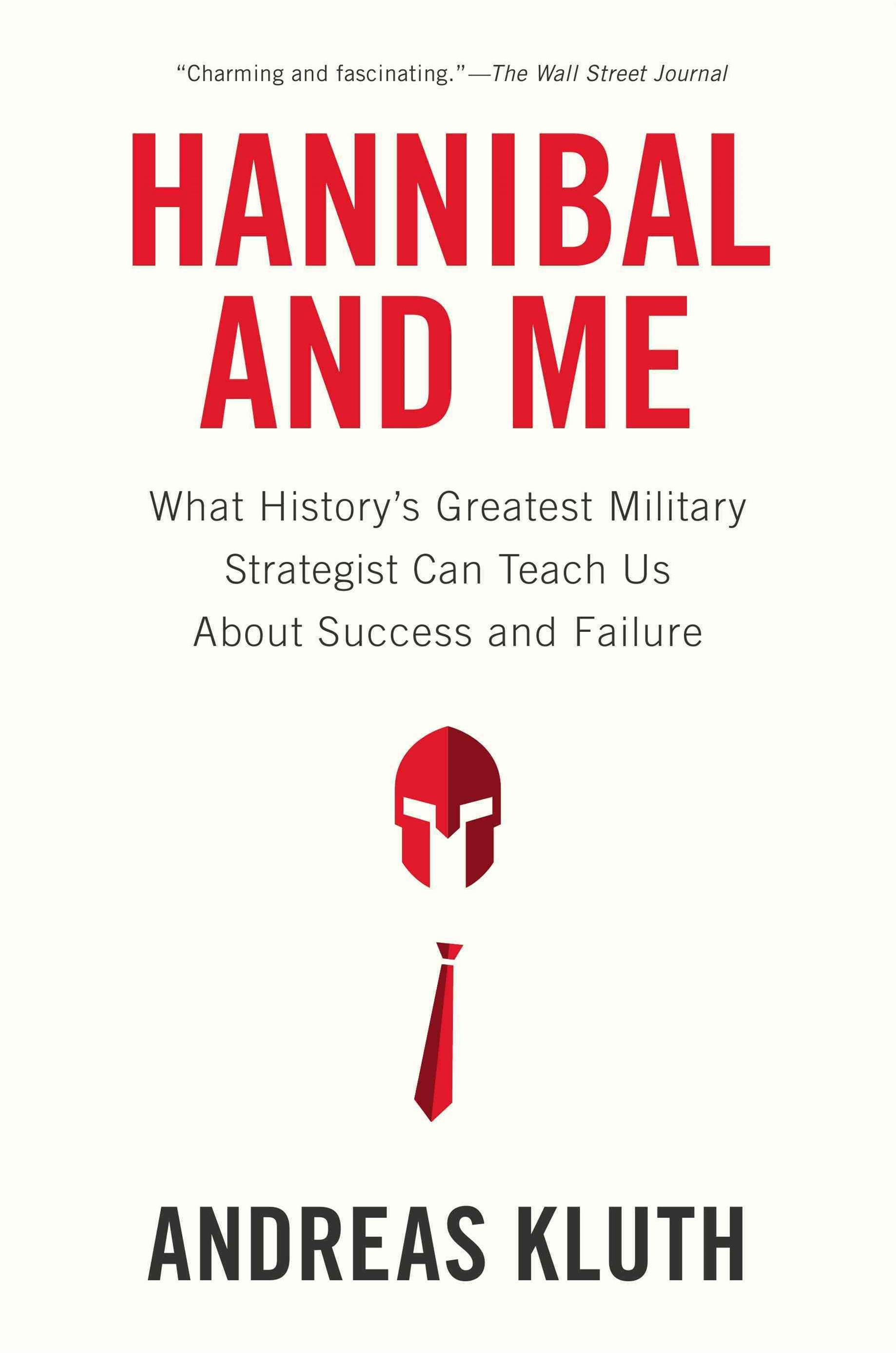 Hannibal and Me: What History's Greatest Military Strategist Can Teach Us About Success and Failure