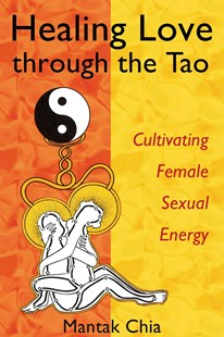 Healing Love Through the Tao by Mantak Chia (9781594770685) - PaperBack - Family & Relationships Relationships