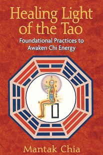 Healing Light of the Tao by Mantak Chia (9781594771132) - PaperBack - Health & Wellbeing Mindfulness