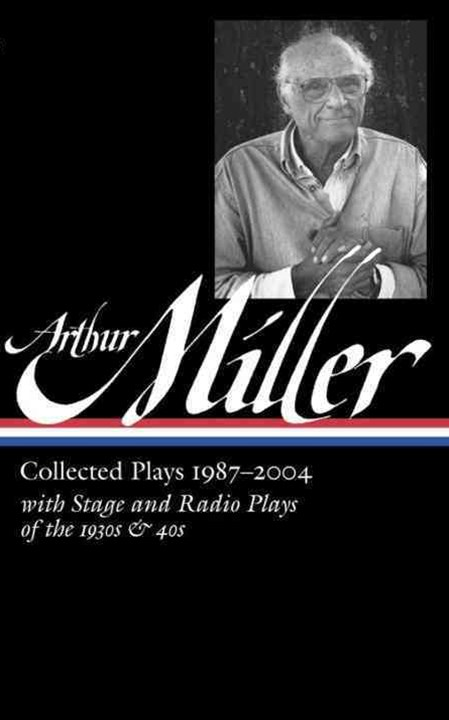 Arthur Miller: Collected Plays 1987-2004: (Library of America #261)