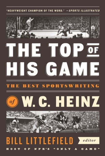 Top of His Game: The Best Sportswriting of W. C. Heinz