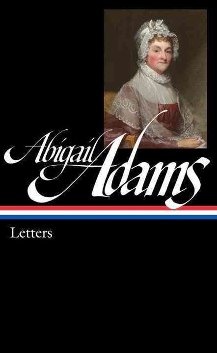 Abigail Adams: Letters: Library Of America #275