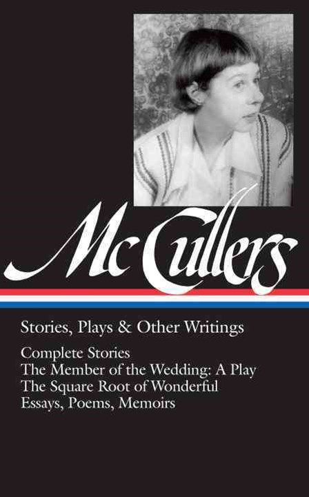 Carson Mccullers: Stories, Plays and Other Writings