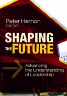 Shaping the Future: Advancing the Understanding of Leadership