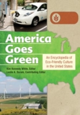 America Goes Green: An Encyclopedia of Eco-Friendly Culture in the United States [3 volumes]