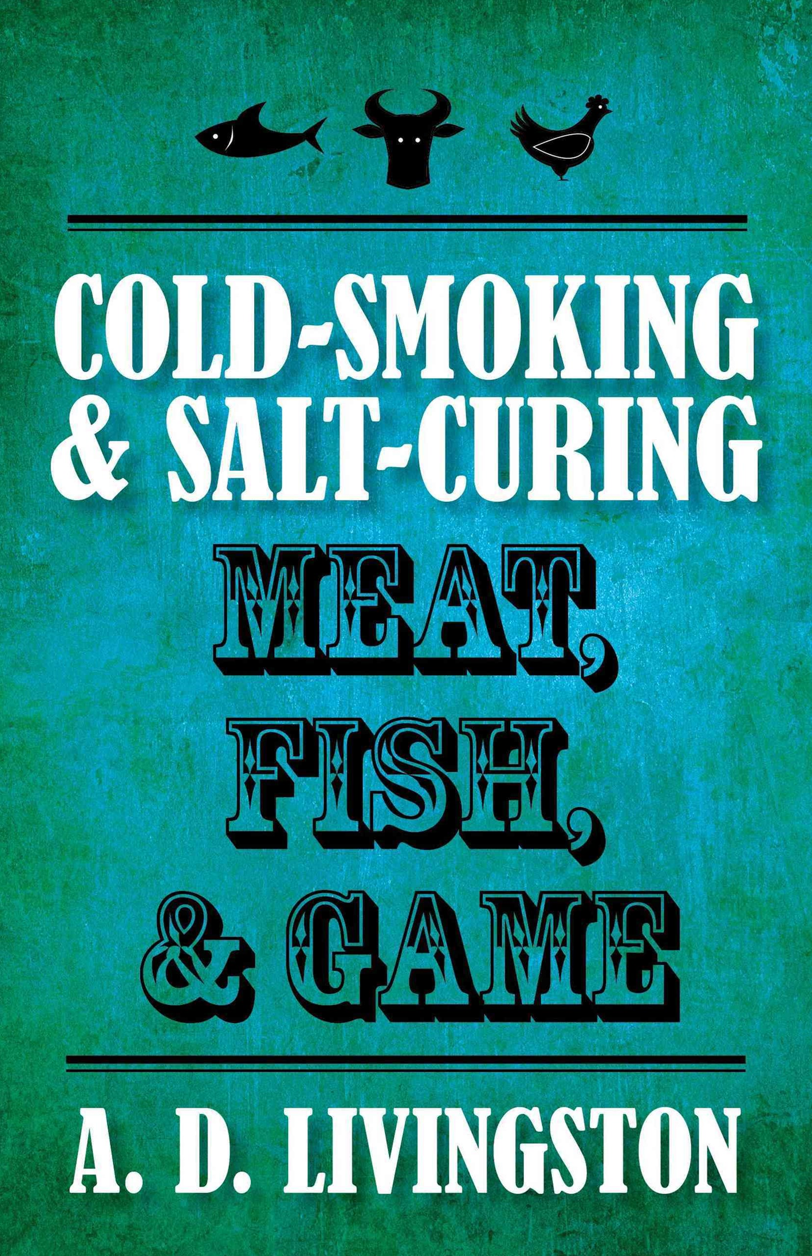 Cold-Smoking and Salt-Curing Meat, Fish, and Game