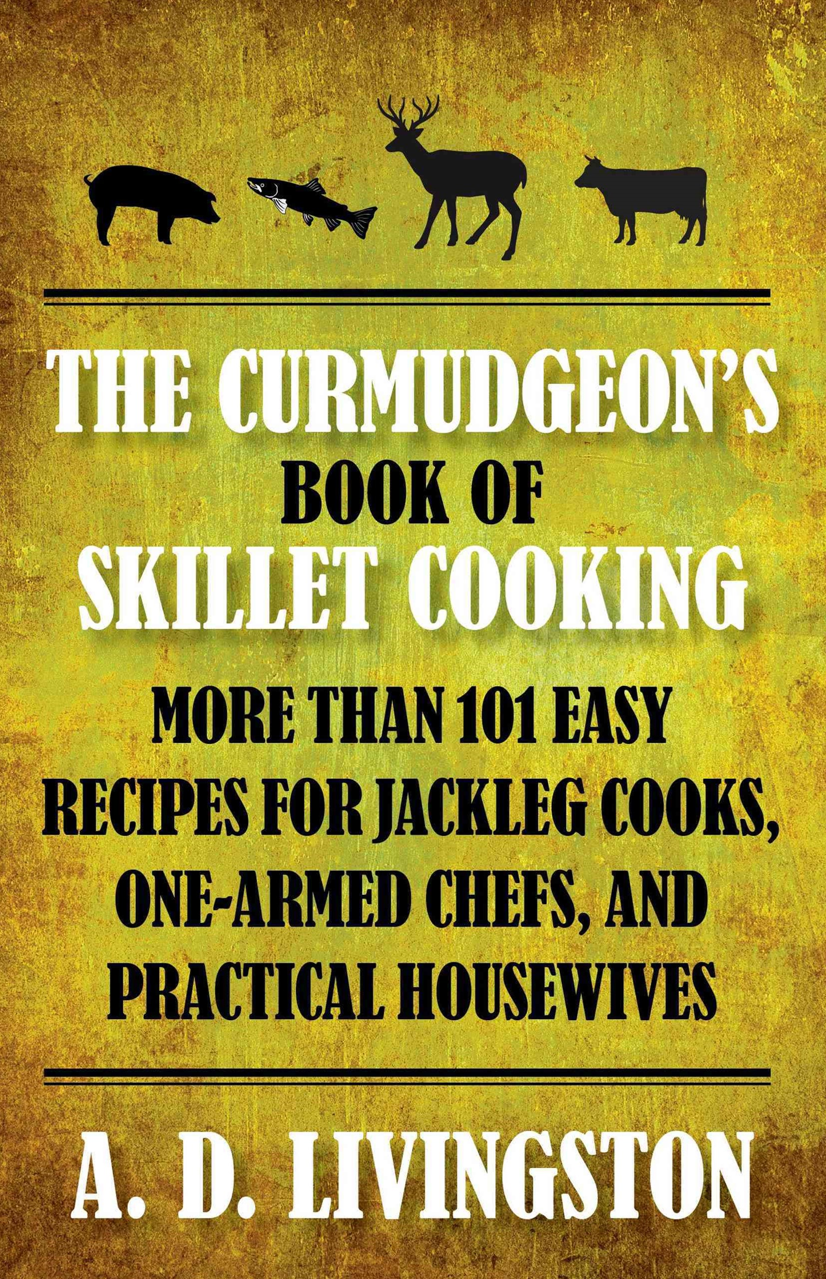 The Curmudgeon's Book of Skillet Cooking