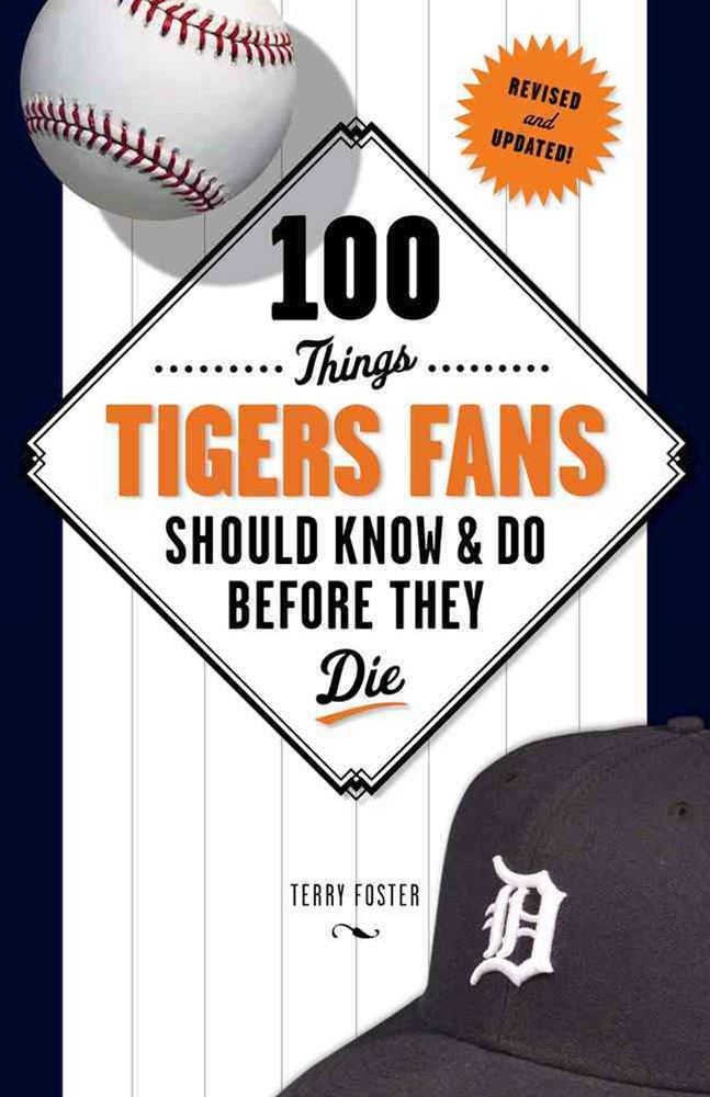 100 Things Tigers Fans Should Know and Do Before They Die