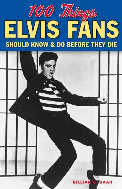 100 Things Elvis Fans Should Know and Do Before They Die