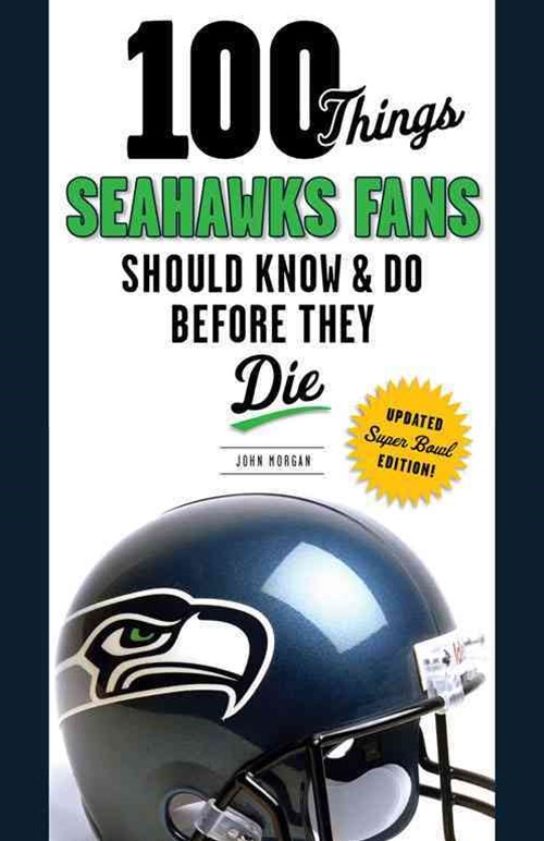 100 Things Seahawks Fans Should Know and Do Before They Die