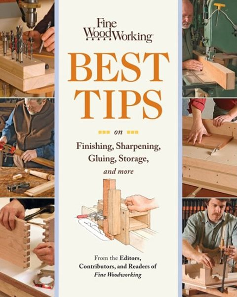 Fine Woodworking Best Tips on Finishing, Sharpening, Gluing, Storage, and More: