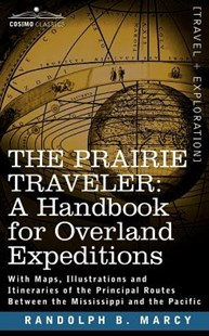 The Prairie Traveler, a Handbook for Overland Expeditions by Randolph Barnes Marcy (9781602067738) - PaperBack - Travel North America Travel Guides