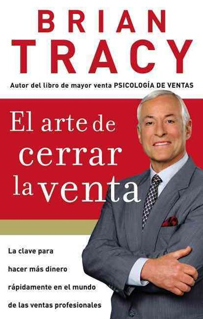 El arte de cerrar la venta: The Key to Making More Money Faster in the World of Professional Selling