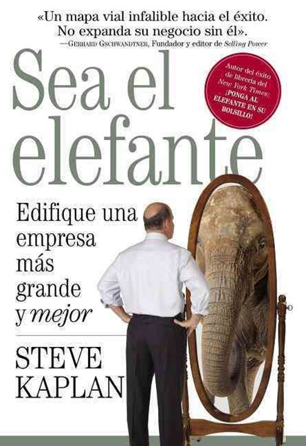 Sea el elefante: Build a Bigger, Better Business