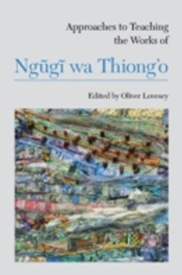 (ebook) Approaches to Teaching the Works of Ngugi wa Thiong'o - Education Teaching Guides