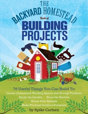(ebook) The Backyard Homestead Book of Building Projects