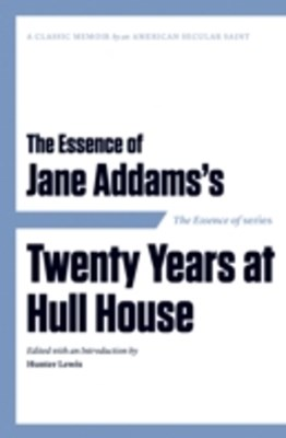 Essence of . . . Jane Addams's Twenty Years at Hull House