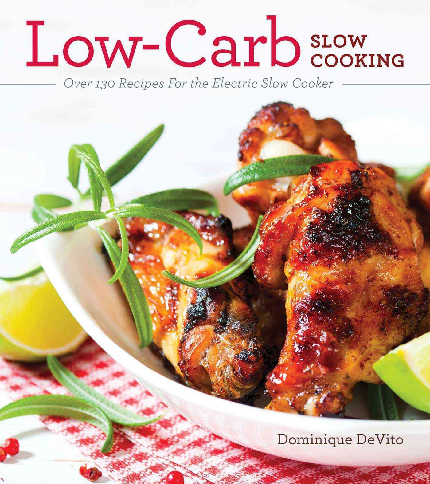 Low-Carb Slow Cooking: Over 130 Recipes For the Electric Slow Cooker