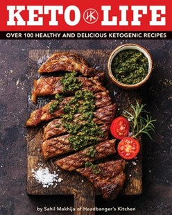 Keto Life: Over 100 Healthy and Delicious Ketogenic Recipes by Sahiil Makhija (9781604339055) - HardCover - Cooking Health & Diet