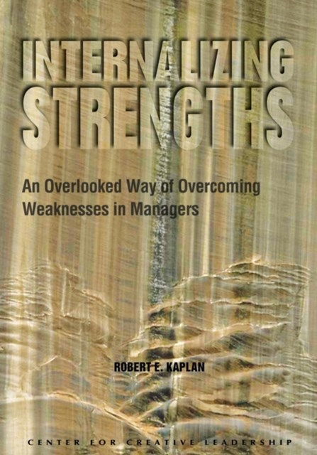 Internalizing Strengths: An Overlooked Way of Overcoming Weaknesses in Managers