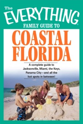 The Everything Family Guide to Coastal Florida