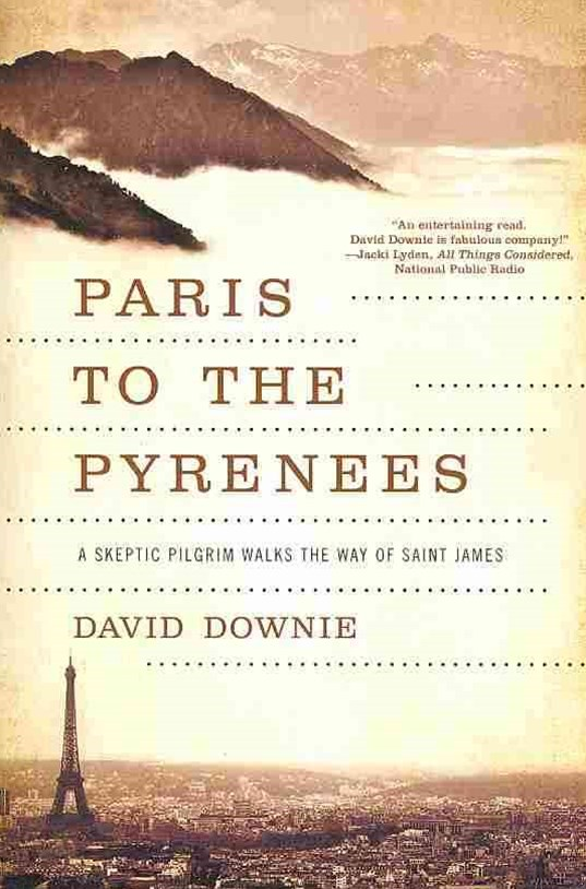 Paris to the Pyrenees a Skeptic Pilgrim Walks the Way of Saint James