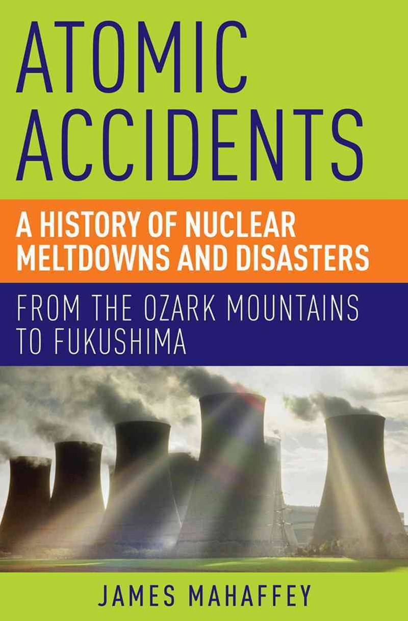 Atomic Accidents a History of Nuclear Meltdowns and Disasters