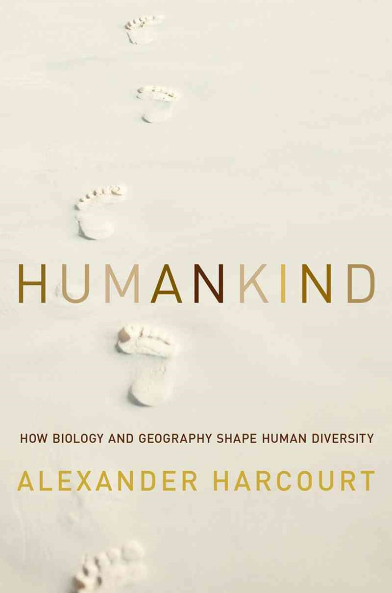 Humankind How Biology and Geography Shape Human Diversity
