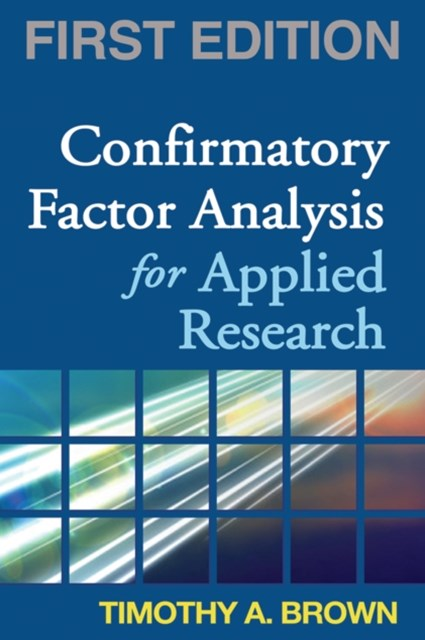 Confirmatory Factor Analysis for Applied Research, First Edition