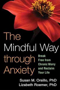 Mindful Way Through Anxiety by Susan M. (Boston University) Orsillo, Lizabeth Roemer, Zindel V. Segal (9781606234648) - PaperBack - Health & Wellbeing Lifestyle