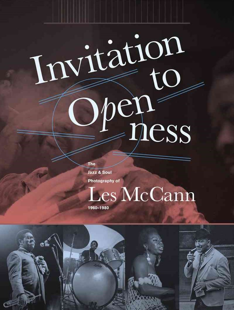 Invitation to Openness the Jazz & Soul Photography of Les Mccann 1960-1980