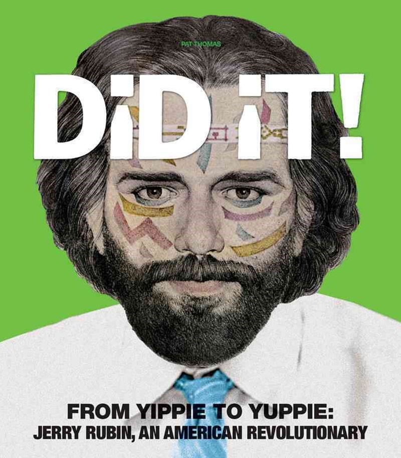 Did It! From Yippie to Yuppie Jerry Rubin, an American Revolutionary