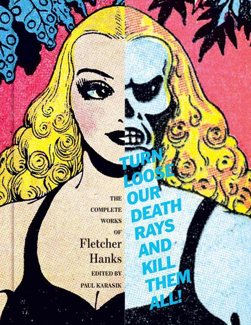 Turn Loose Our Death Rays and Kill Them All! the Complete Works of Fletcher Hanks